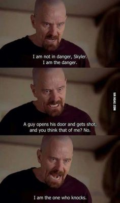 """""""I am not in danger, Skyler. I am the danger. A guy opens his door and gets shot and you think that of me? I am the one who knocks."""" One of my favourite scenes of Breaking Bad. Frases Breaking Bad, Breaking Bad Memes, Breaking Bad Party, Tv Quotes, Movie Quotes, Funny Quotes, I Am The One, My Love, Jesse Pinkman"""
