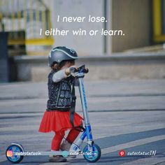 I never lose.  I either win or learn. #Life #LifeQuotes #LifeStatus #Lose #Learn