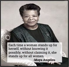 Each time a woman stands up for herself, she stands up for every woman