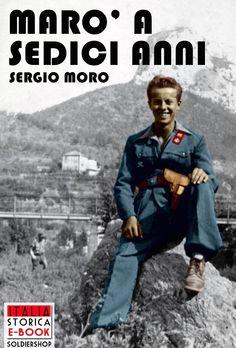 Cover title: Marò a sedici anni - Italia Storica Ebook