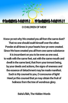 O CHILDREN OF MEN! Know ye not why We created you all from the same...