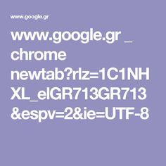 www.google.gr _ chrome newtab?rlz=1C1NHXL_elGR713GR713&espv=2&ie=UTF-8