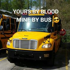Yours by blood, mine by Bus! School Bus Driving, School Buses, Magic School Bus, School Humor, School Days, Bus Humor, Bus Safety, Bus Times, Bus Driver Gifts