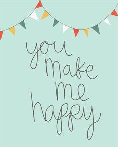 Free You Make Me Happy quote Printable