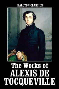 The Works of Alexis de Tocqueville: Democracy in America and American Institutions and Their Influence (Halcyon Classics) by Alexis de Tocqueville. $1.77. 940 pages. Publisher: Halcyon Press Ltd.; First edition (March 24, 2010)