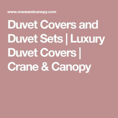 Duvet Covers and Duvet Sets | Luxury Duvet Covers | Crane & Canopy