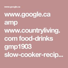 www.google.ca amp www.countryliving.com food-drinks gmp1903 slow-cooker-recipes