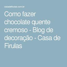Como fazer chocolate quente cremoso - Blog de decoração - Casa de Firulas