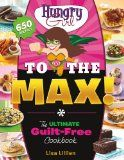 Hungry Girl to the Max!: The Ultimate Guilt-Free Cookbook