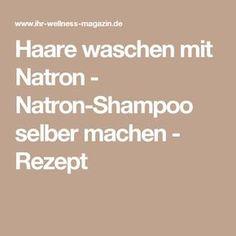 Haare waschen mit Natron - Natron-Shampoo selber machen - Rezept
