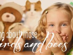 Talking about the birds and the bees with your children  Click to read some advice  http://blogs.kidspot.com.au/villagevoices/birds-and-bees/