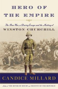 Hero of the Empire : the Boer War, a daring escape, and the making of Winston Churchill by Candice Millard