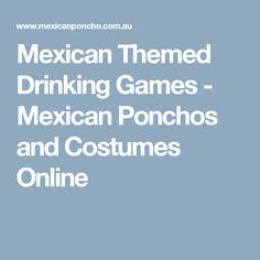 Mexican Themed Drinking Games - Mexican Ponchos and Costumes Online