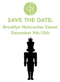 Save the date for the one-of-a-kind Brooklyn Nutcracker Sweet on December 9th-13th!