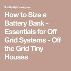 How to Size a Battery Bank - Essentials for Off Grid Systems - Off the Grid Tiny Houses