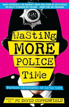 Wasting More Police Time: Further Adventures in La-La Land by David Copperfield. $5.08. 288 pages. Publisher: Monday Books (February 23, 2012)