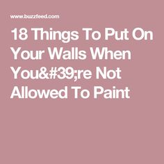18 Things To Put On Your Walls When You're Not Allowed To Paint