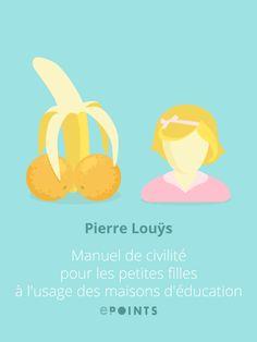 Manuel de civilité pour les petites filles à l'usage des maisons d'éducation - Pierre Louÿs