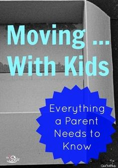 Moving With Kids: Everything Parents Need to Know