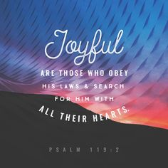 """""""How blessed are those who observe his rules, and seek him with all their heart,"""" Psalms 119:2 NET http://bible.com/107/psa.119.2.net"""