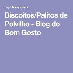 Biscoitos/Palitos de Polvilho - Blog do Bom Gosto