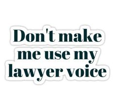 Don't make me use my lawyer voice. Motivational Posts, Inspirational Quotes, Law School Quotes, Lawyer Quotes, Saving Quotes, Girl Boss Quotes, Words To Use, Words To Describe, Law Students