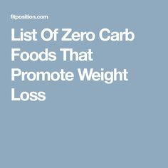 List Of Zero Carb Foods That Promote Weight Loss