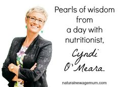 Pearls of wisdom from a day with nutritionist Cyndi O'Meara - Natural New Age Mum