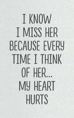I know I miss her because every time I think of her my heart hurts. Missing Someone Quotes, Someone Special Quotes, Missing My Daughter Quotes, I Miss My Daughter, I Miss My Mom, I Miss Her, I Miss You Grandma, Miss You Friend, Just Love