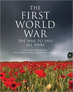 The First World War: The War to End All Wars (General Military): Geoffrey Jukes, Michael Hickey, Peter Simkins, Hew Strachan: 9781782002802: Amazon.com: Books