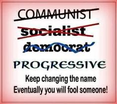Progressives.  Once, it was considered derogatory to call a Democrat a communist; now its more likely factual, especially unions teamsters and their agenda.