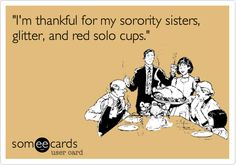 """""""I'm thankful for my sorority sisters, glitter, and red solo cups."""" #sorority #greek http://somethinggreek.com/shop"""