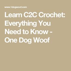 Learn C2C Crochet: Everything You Need to Know - One Dog Woof