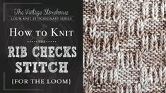How to Knit the Rib Checks Stitch {For the Loom}