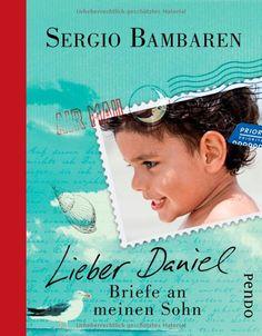 Lieber Daniel: Briefe an meinen Sohn: Amazon.de: Sergio Bambaren, Gaby Wurster: Bücher