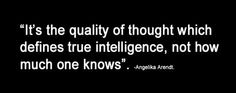 It's the quality of thought which ............