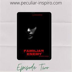 FAMILIAR ENEMY (EPISODE 2) - Peculiar-Inspiro