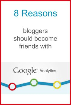 8 Reasons Bloggers Should Become Friends with Google Analytics