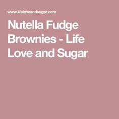 Nutella Fudge Brownies - Life Love and Sugar
