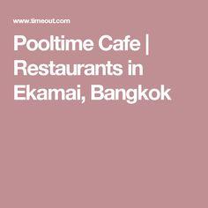 Pooltime Cafe   Restaurants in Ekamai, Bangkok
