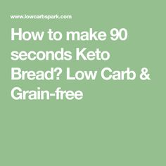How to make 90 seconds Keto Bread? Low Carb & Grain-free