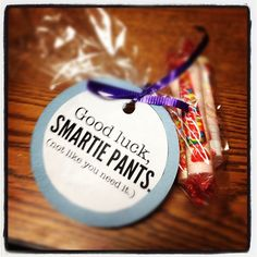 Good luck Smartie Pants!! Fun & easy test taking gift