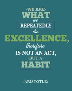 We are what we repeatedly do. Excellence, therefore, is not an act, but a habit. ~Aristotle. #habits #personalgrowth