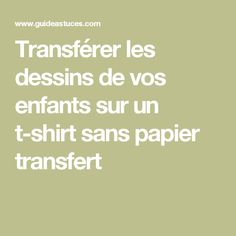 Transférer les dessins de vos enfants sur un t-shirt sans papier transfert