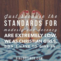 Just because the standards for modesty and decency are extremely low, we as Christian girls, don't have to give in. || link to blog in profile