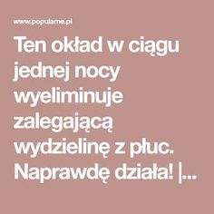 Ten okład w ciągu jednej nocy wyeliminuje zalegającą wydzielinę z płuc. Naprawdę działa! | Popularne.pl Slow Food, Good Advice, Healthy Skin, Health Tips, Health And Beauty, Remedies, Food And Drink, Health Fitness, Aga