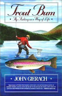 Trout Bum  My husband and my brother are both wild about John Gierach books.
