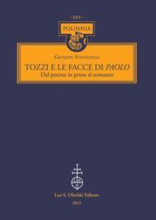 Tozzi e le facce di Paolo : dal poema in prosa al romanzo / Giuseppe Fontanelli - Firenze : L.S. Olschki, 2012