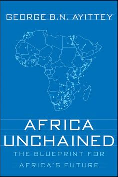 Africa Unchained: The Blueprint for Africa's Future by George B.N. Ayittey,http://www.amazon.com/dp/1403963592/ref=cm_sw_r_pi_dp_-N98sb0ANN04XY5P