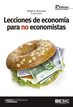 Lecciones de economía para no economistas / Sergio A. Berumen (coordinador).. -- 2ª ed., act. y ampl.. -- Pazuelo de Alarcón (Madrid) : ESIC, 2015.